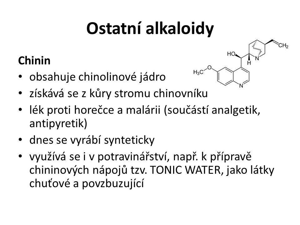 Ostatní alkaloidy Chinin obsahuje chinolinové jádro získává se z kůry stromu chinovníku lék proti horečce a malárii (součástí analgetik, antipyretik)