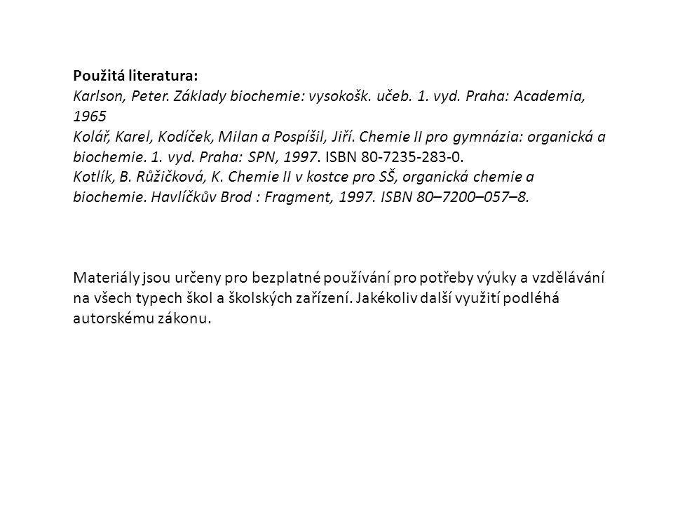 Použitá literatura: Karlson, Peter. Základy biochemie: vysokošk. učeb. 1. vyd. Praha: Academia, 1965 Kolář, Karel, Kodíček, Milan a Pospíšil, Jiří. Ch