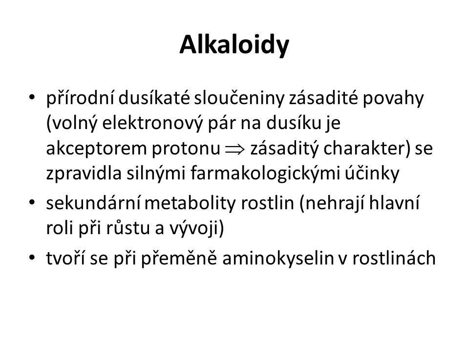 Alkaloidy přírodní dusíkaté sloučeniny zásadité povahy (volný elektronový pár na dusíku je akceptorem protonu  zásaditý charakter) se zpravidla silný