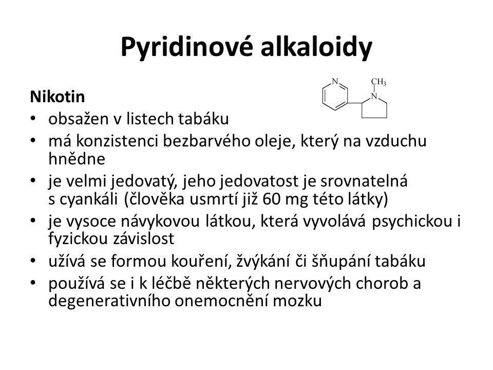 Pyridinové alkaloidy Nikotin obsažen v listech tabáku má konzistenci bezbarvého oleje, který na vzduchu hnědne je velmi jedovatý, jeho jedovatost je s