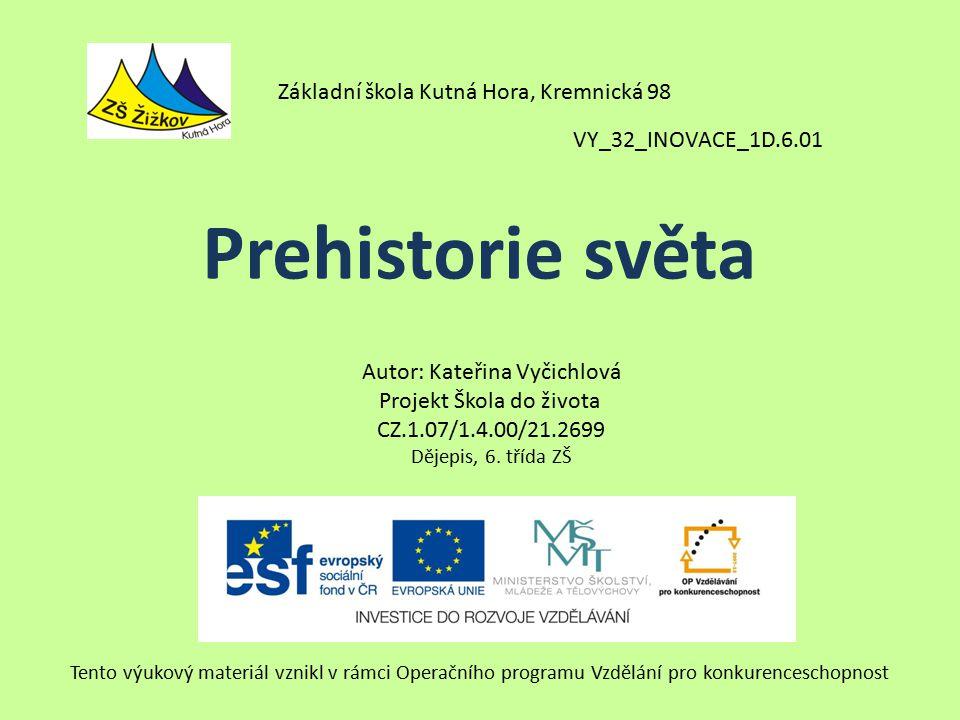 VY_32_INOVACE_1D.6.01 Autor: Kateřina Vyčichlová Projekt Škola do života CZ.1.07/1.4.00/21.2699 Dějepis, 6.