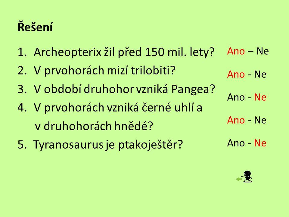 Řešení 1.Archeopterix žil před 150 mil.lety. 2.V prvohorách mizí trilobiti.