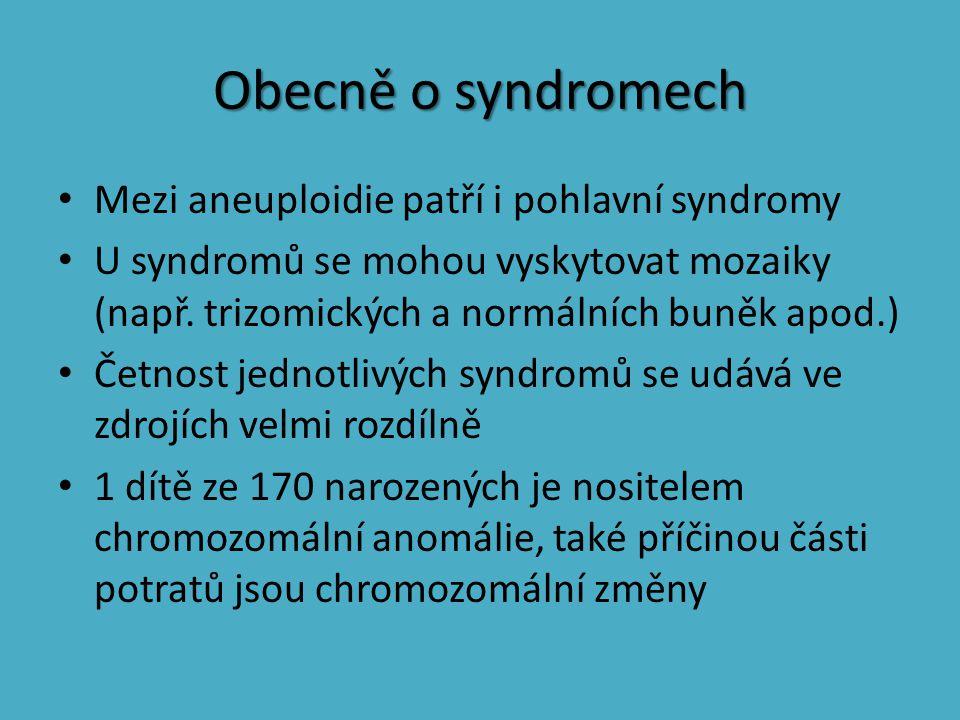 Obecně o syndromech Mezi aneuploidie patří i pohlavní syndromy U syndromů se mohou vyskytovat mozaiky (např. trizomických a normálních buněk apod.) Če