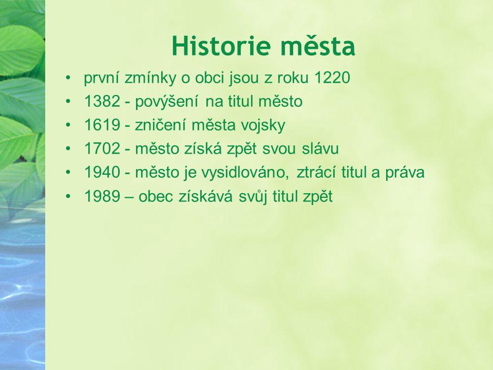 Historie města první zmínky o obci jsou z roku 1220 1382 - povýšení na titul město 1619 - zničení města vojsky 1702 - město získá zpět svou slávu 1940