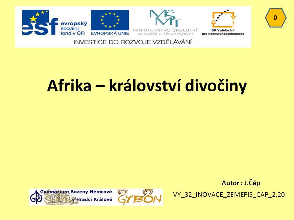 Afrika – království divočiny 0 Autor : J.Čáp VY_32_INOVACE_ZEMEPIS_CAP_2.20
