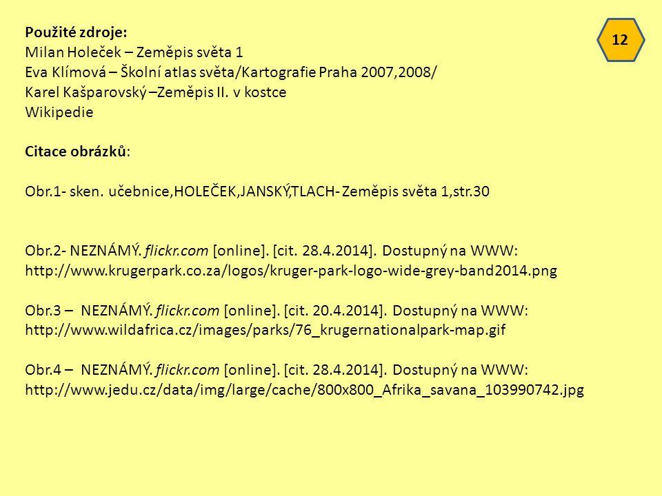 Použité zdroje: Milan Holeček – Zeměpis světa 1 Eva Klímová – Školní atlas světa/Kartografie Praha 2007,2008/ Karel Kašparovský –Zeměpis II.
