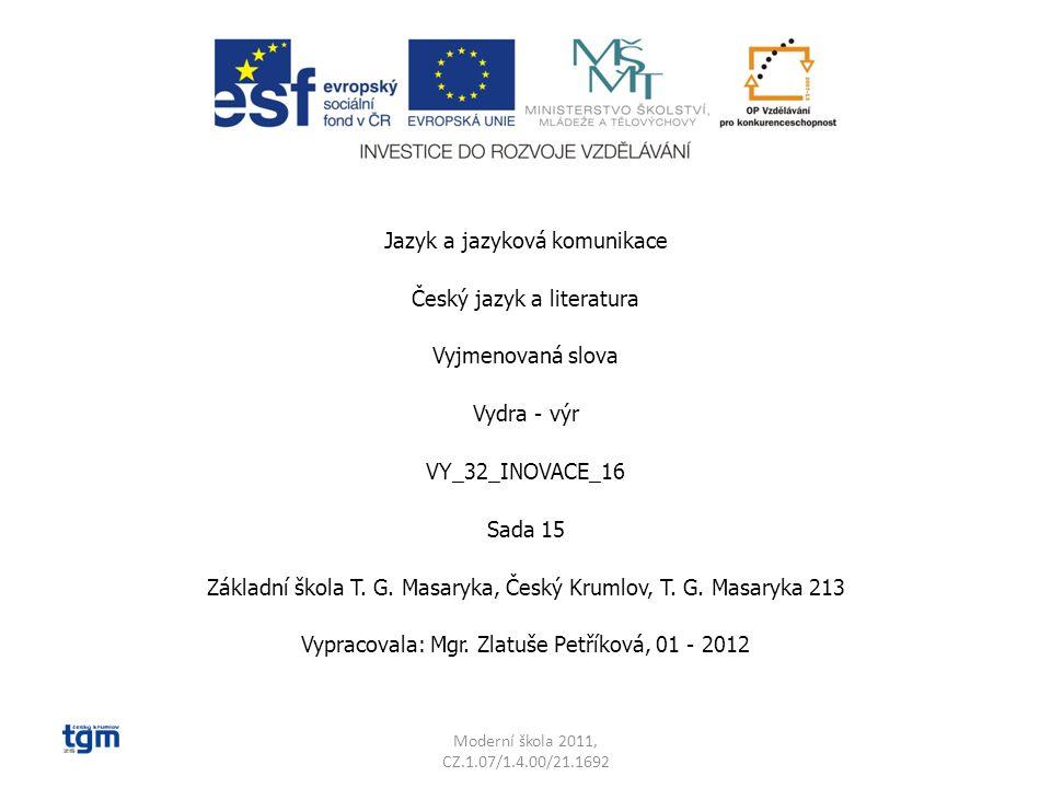 Jazyk a jazyková komunikace Český jazyk a literatura Vyjmenovaná slova Vydra - výr VY_32_INOVACE_16 Sada 15 Základní škola T.