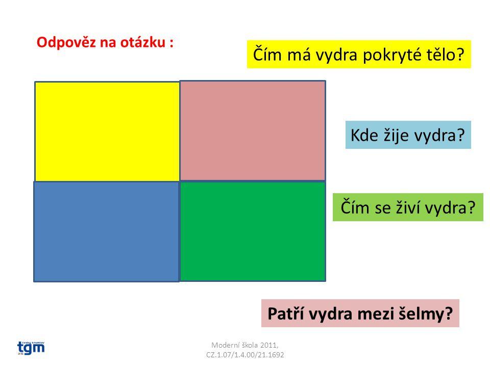 Moderní škola 2011, CZ.1.07/1.4.00/21.1692 Odpověz na otázku : Čím má vydra pokryté tělo.
