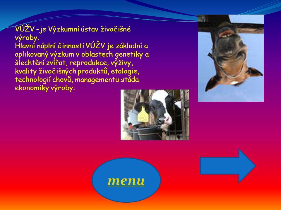 VÚŽV –je Výzkumní ústav živočišné výroby. Hlavní náplní činnosti VÚŽV je základní a aplikovaný výzkum v oblastech genetiky a šlechtění zvířat, reprodu