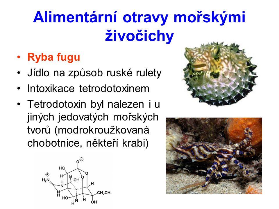Alimentární otravy mořskými živočichy Ryba fugu Jídlo na způsob ruské rulety Intoxikace tetrodotoxinem Tetrodotoxin byl nalezen i u jiných jedovatých