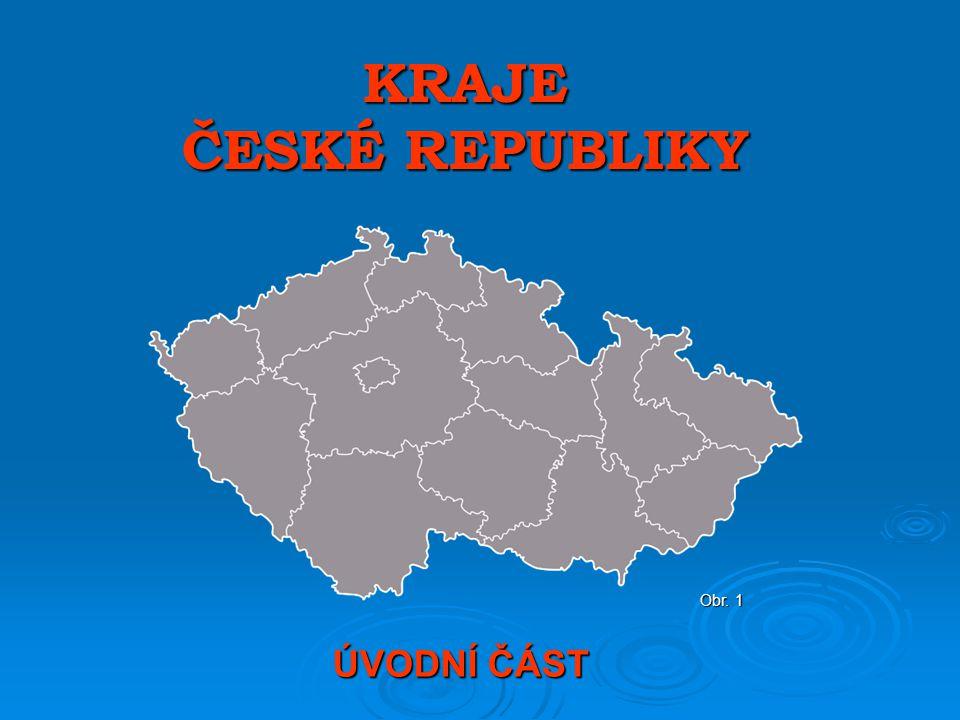 KRAJE ČESKÉ REPUBLIKY ÚVODNÍ ČÁST Obr. 1