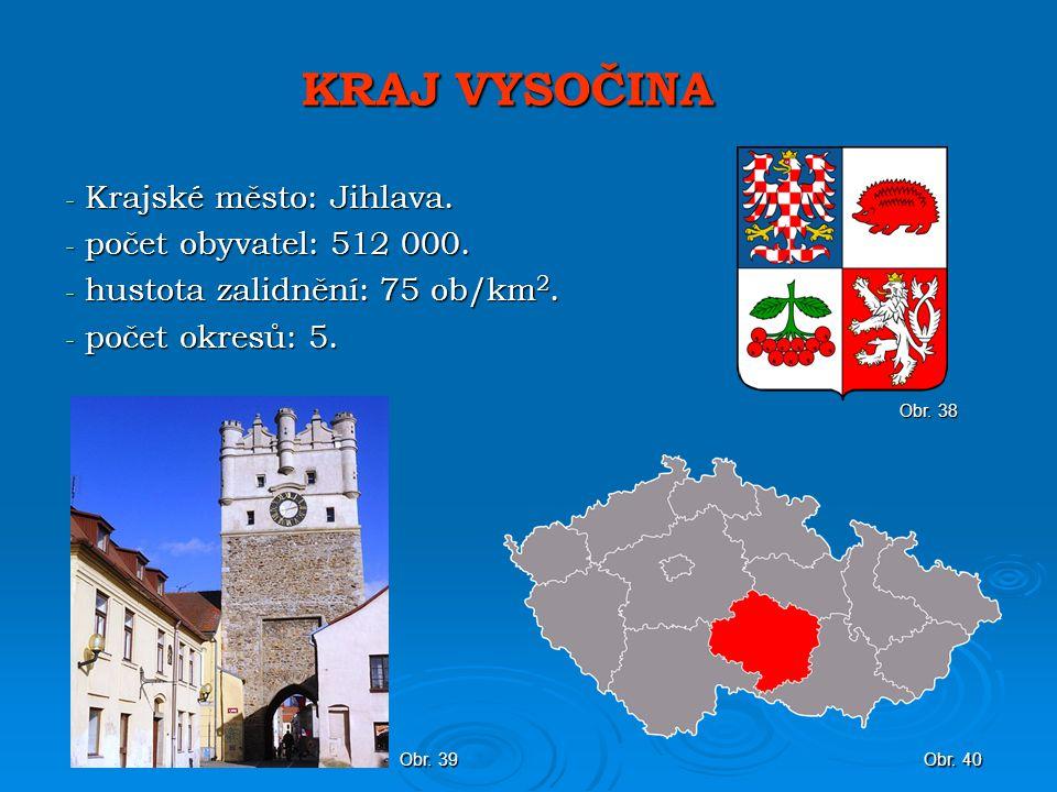 KRAJ VYSOČINA - Krajské město: Jihlava.- počet obyvatel: 512 000.