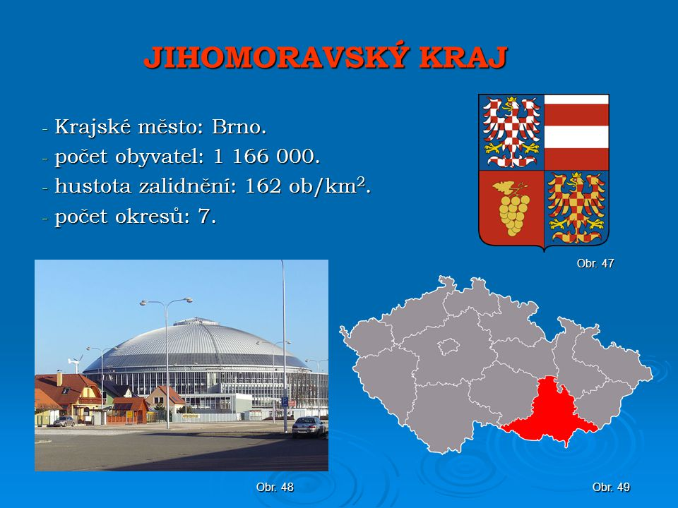 JIHOMORAVSKÝ KRAJ - Krajské město: Brno.- počet obyvatel: 1 166 000.