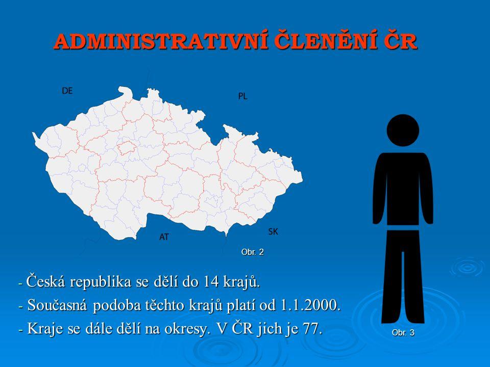ADMINISTRATIVNÍ ČLENĚNÍ ČR - Česká republika se dělí do 14 krajů.