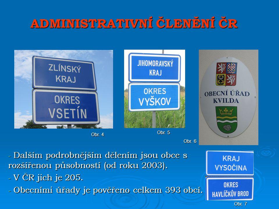 ADMINISTRATIVNÍ ČLENĚNÍ ČR - Dalším podrobnějším dělením jsou obce s rozšířenou působností (od roku 2003).