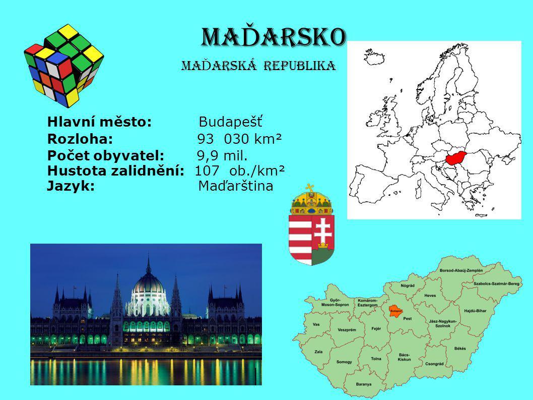 MA Ď ARSKO Hlavní město: Budapešť Rozloha: 93 030 km² Počet obyvatel: 9,9 mil. Hustota zalidnění: 107 ob./km² Jazyk: Maďarština Ma Ď arská republika