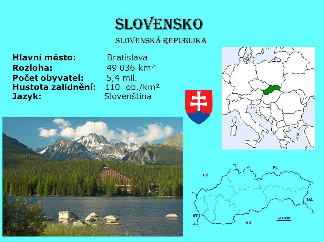 SLOVENSKO Hlavní město: Bratislava Rozloha: 49 036 km² Počet obyvatel: 5,4 mil. Hustota zalidnění: 110 ob./km² Jazyk: Slovenština Slovenská republika