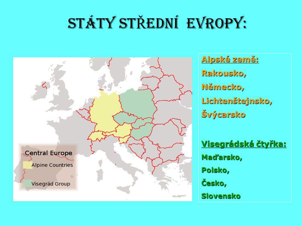 Státy st Ř Ední evropy: Alpské země: Rakousko,Německo,Lichtenštejnsko,Švýcarsko Visegrádská čtyřka: Maďarsko,Polsko,Česko,Slovensko