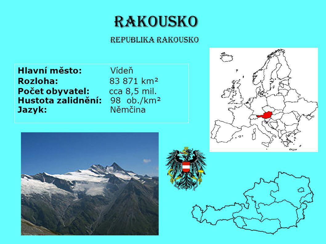 RAKOUSKO Hlavní město: Vídeň Rozloha: 83 871 km² Počet obyvatel: cca 8,5 mil. Hustota zalidnění: 98 ob./km² Jazyk: Němčina Republika Rakousko