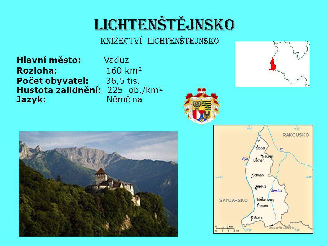 LICHTENŠT Ě JNSKO Hlavní město: Vaduz Rozloha: 160 km² Počet obyvatel: 36,5 tis. Hustota zalidnění: 225 ob./km² Jazyk: Němčina Kní Ž ectví Lichtenštej