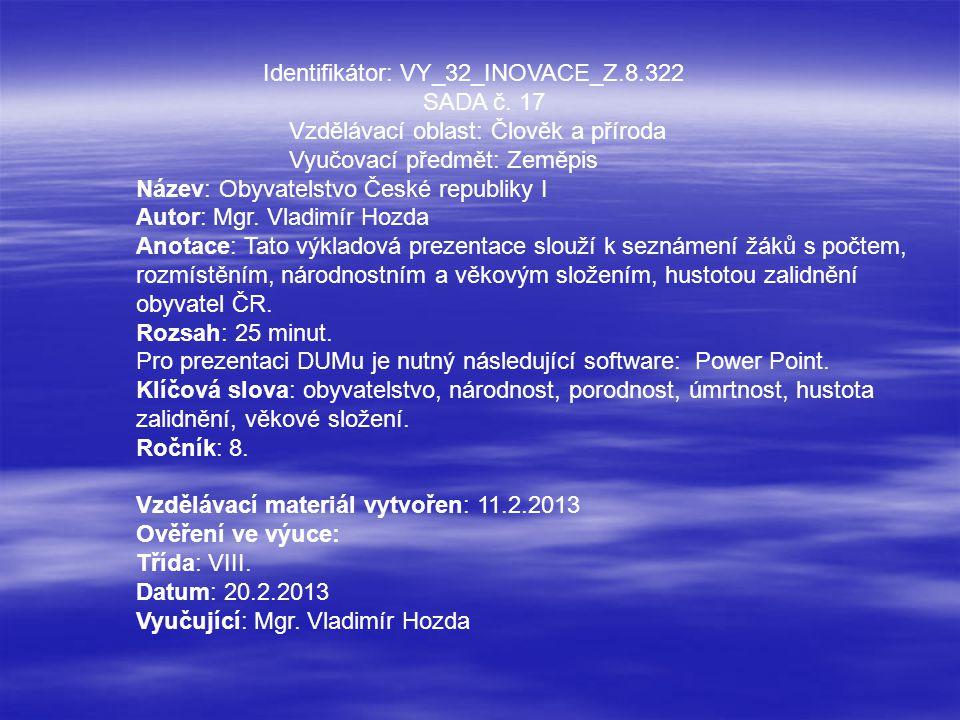 Identifikátor: VY_32_INOVACE_Z.8.322 SADA č. 17 Vzdělávací oblast: Člověk a příroda Vyučovací předmět: Zeměpis Název: Obyvatelstvo České republiky I A