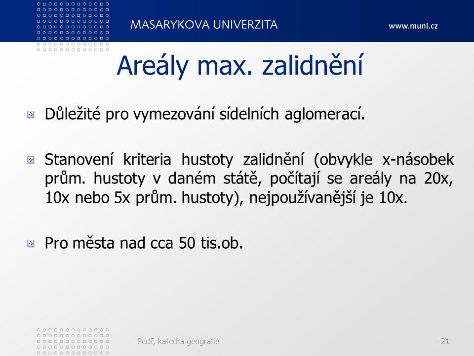 PedF, katedra geografie21 Areály max. zalidnění Důležité pro vymezování sídelních aglomerací. Stanovení kriteria hustoty zalidnění (obvykle x-násobek