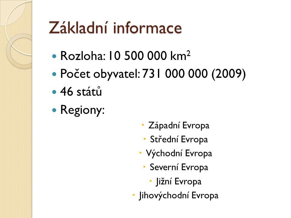 Základní informace Rozloha: 10 500 000 km 2 Počet obyvatel: 731 000 000 (2009) 46 států Regiony:  Západní Evropa  Střední Evropa  Východní Evropa  Severní Evropa  Jižní Evropa  Jihovýchodní Evropa