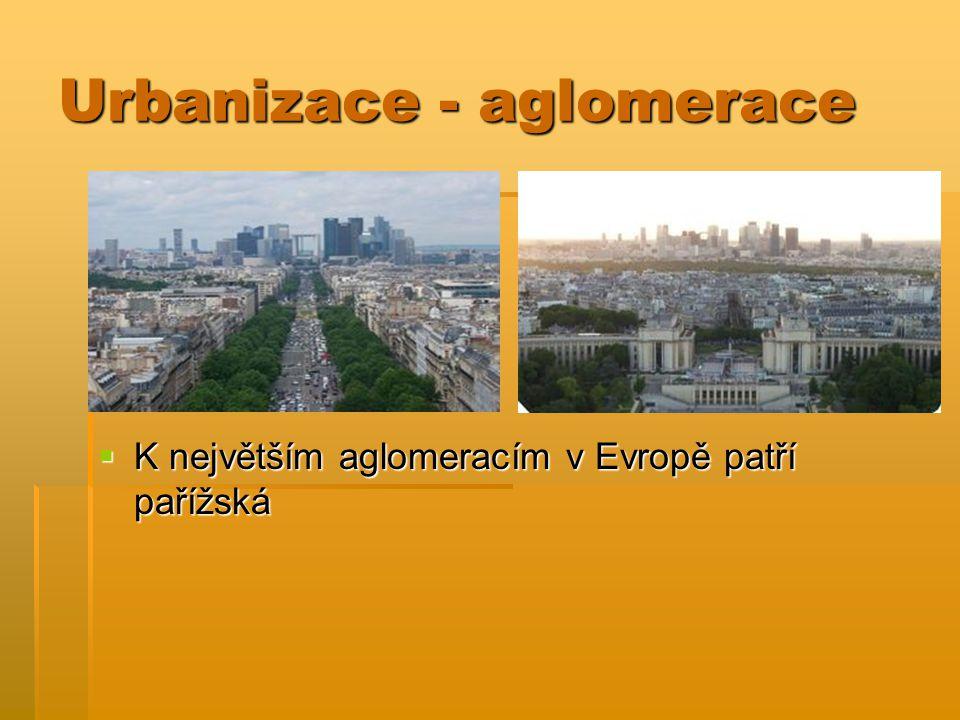 Urbanizace - aglomerace  K největším aglomeracím v Evropě patří pařížská