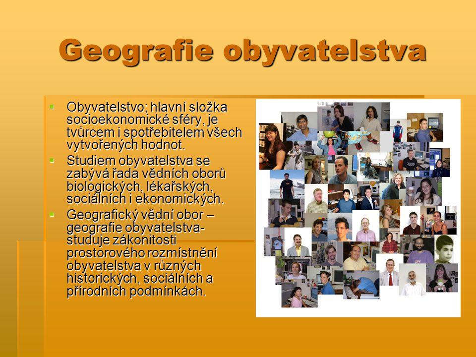 Geografie obyvatelstva  Obyvatelstvo; hlavní složka socioekonomické sféry, je tvůrcem i spotřebitelem všech vytvořených hodnot.  Studiem obyvatelstv