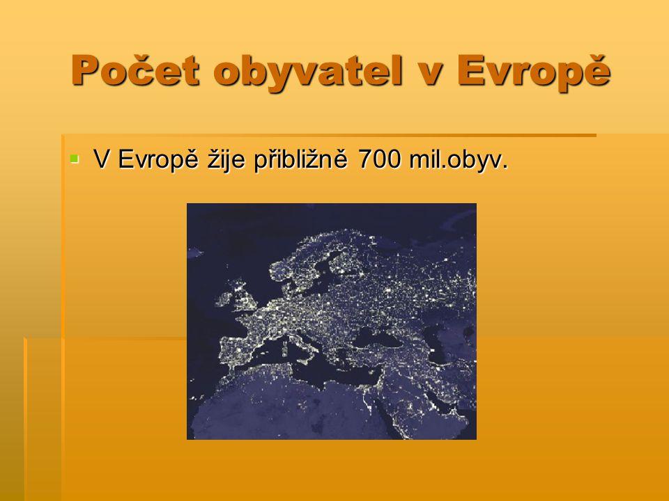 Počet obyvatel v Evropě  V Evropě žije přibližně 700 mil.obyv.