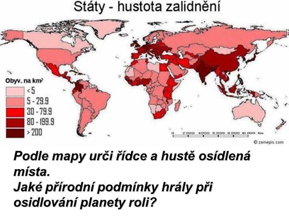 Podle mapy urči řídce a hustě osídlená místa. Jaké přírodní podmínky hrály při osidlování planety roli?