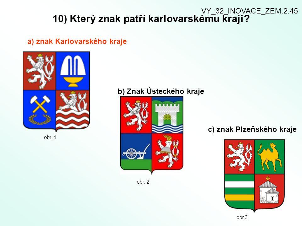 10) Který znak patří karlovarskému kraji? a) znak Karlovarského kraje b) Znak Ústeckého kraje c) znak Plzeňského kraje obr. 1 obr. 2 obr.3 VY_32_INOVA