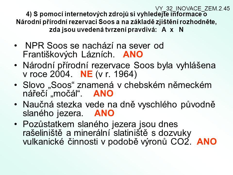 4) S pomocí internetových zdrojů si vyhledejte informace o Národní přírodní rezervaci Soos a na základě zjištění rozhodněte, zda jsou uvedená tvrzení