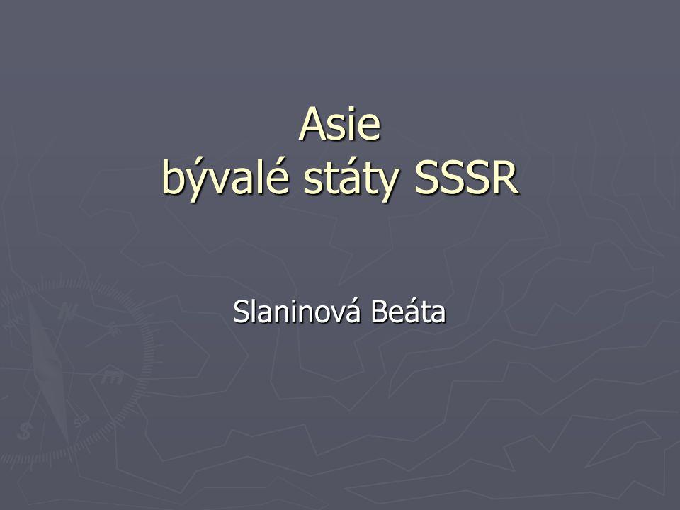 Asie bývalé státy SSSR Slaninová Beáta