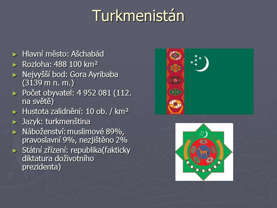 Turkmenistán ► Hlavní město: Ašchabád ► Rozloha: 488 100 km² ► Nejvyšší bod: Gora Ayribaba (3139 m n.