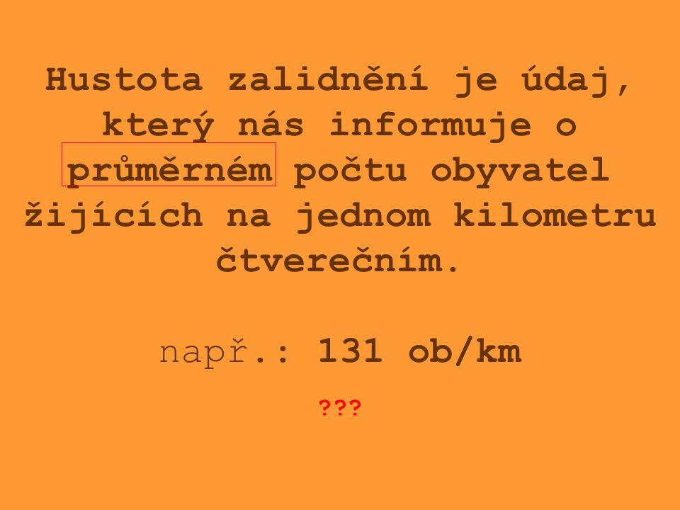 Hustota zalidnění je údaj, který nás informuje o průměrném počtu obyvatel žijících na jednom kilometru čtverečním. např.: 131 ob/km ???