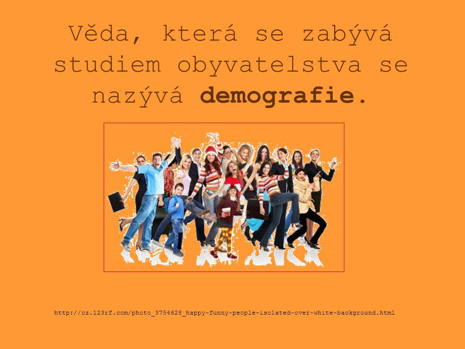 Věda, která se zabývá studiem obyvatelstva se nazývá demografie. http://cz.123rf.com/photo_3754628_happy-funny-people-isolated-over-white-background.h