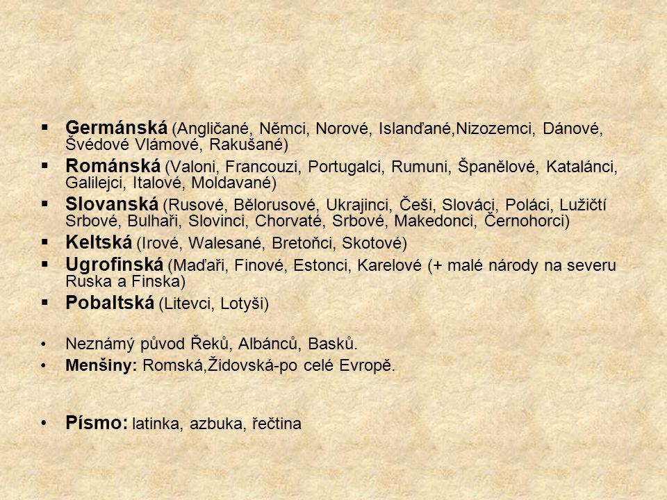  Germánská (Angličané, Němci, Norové, Islanďané,Nizozemci, Dánové, Švédové Vlámové, Rakušané)  Románská (Valoni, Francouzi, Portugalci, Rumuni, Špan