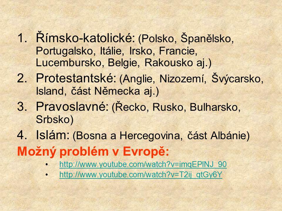 1.Římsko-katolické: (Polsko, Španělsko, Portugalsko, Itálie, Irsko, Francie, Lucembursko, Belgie, Rakousko aj.) 2.Protestantské: (Anglie, Nizozemí, Šv