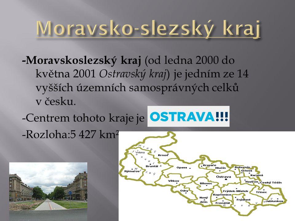 -Moravskoslezský kraj (od ledna 2000 do května 2001 Ostravský kraj ) je jedním ze 14 vyšších územních samosprávných celků v česku. -Centrem tohoto kra