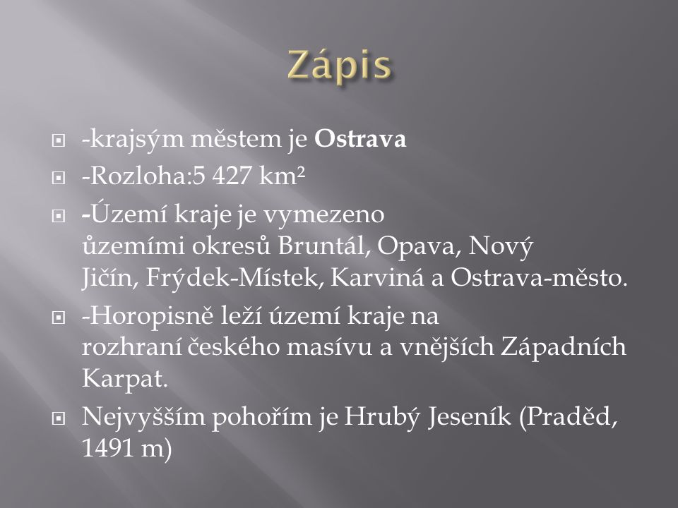  -krajsým městem je Ostrava  -Rozloha:5 427 km²  - Území kraje je vymezeno ůzemími okresů Bruntál, Opava, Nový Jičín, Frýdek-Místek, Karviná a Ostr