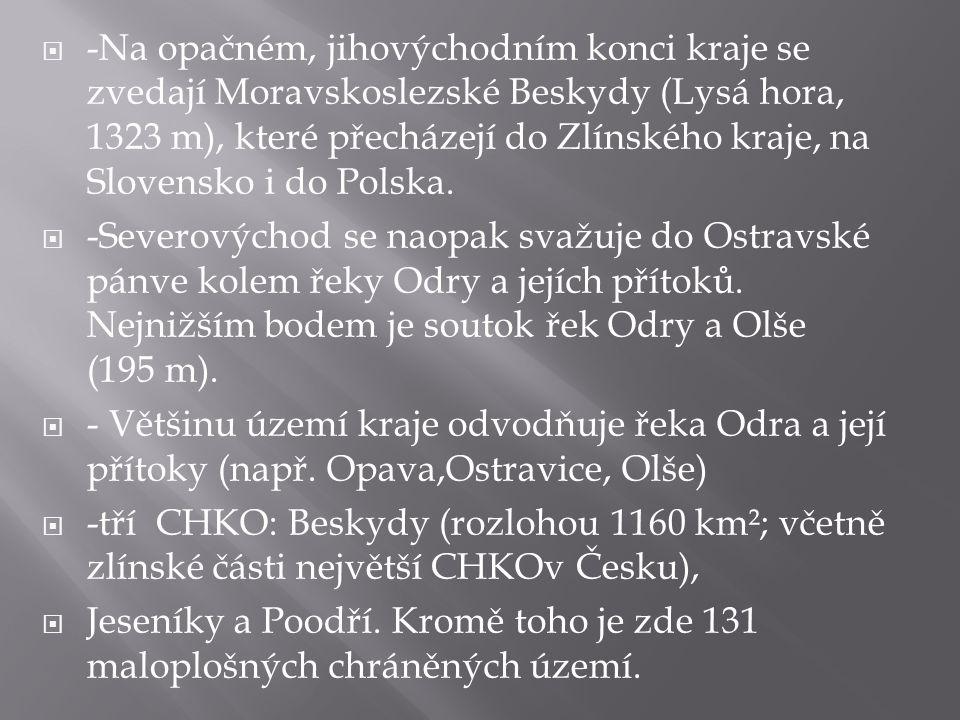  -Na opačném, jihovýchodním konci kraje se zvedají Moravskoslezské Beskydy (Lysá hora, 1323 m), které přecházejí do Zlínského kraje, na Slovensko i d