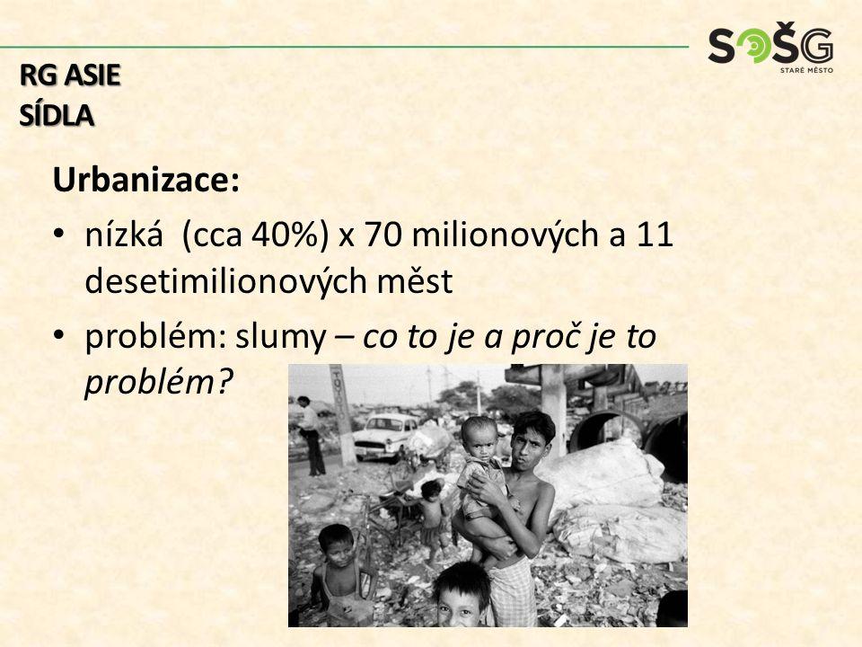 Urbanizace: nízká (cca 40%) x 70 milionových a 11 desetimilionových měst problém: slumy – co to je a proč je to problém? RG ASIE SÍDLA