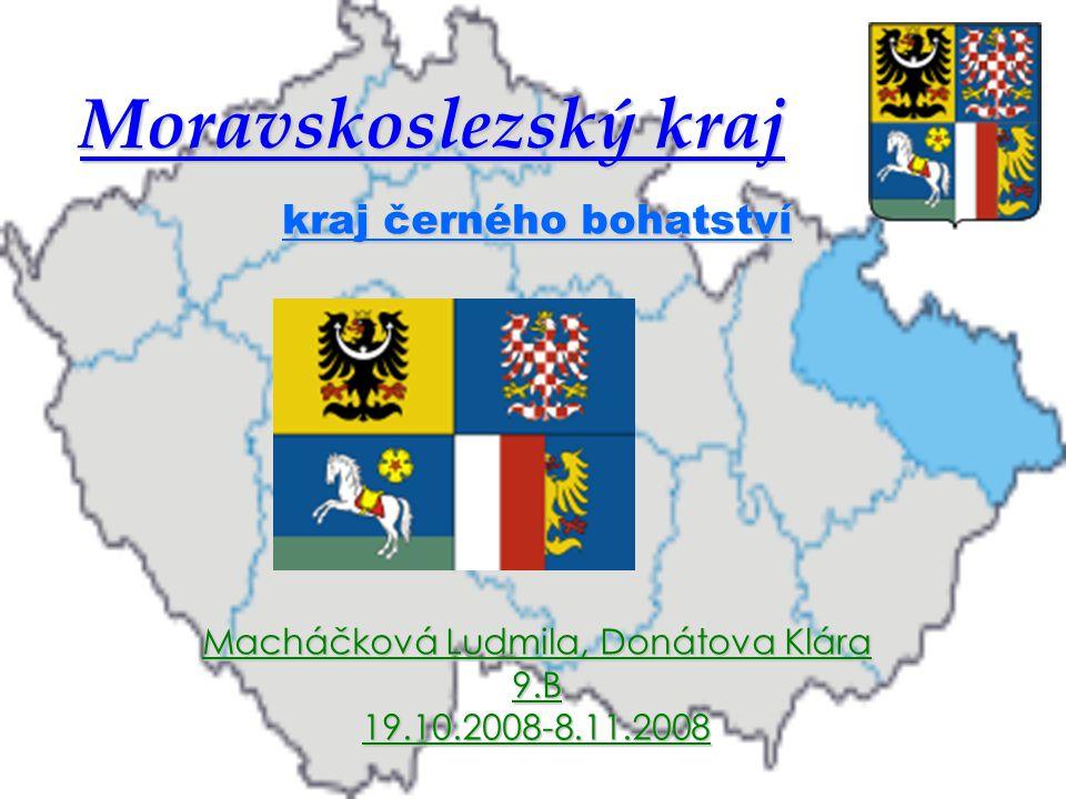 Moravskoslezský kraj kraj černého bohatství Macháčková Ludmila, Donátova Klára 9.B19.10.2008-8.11.2008
