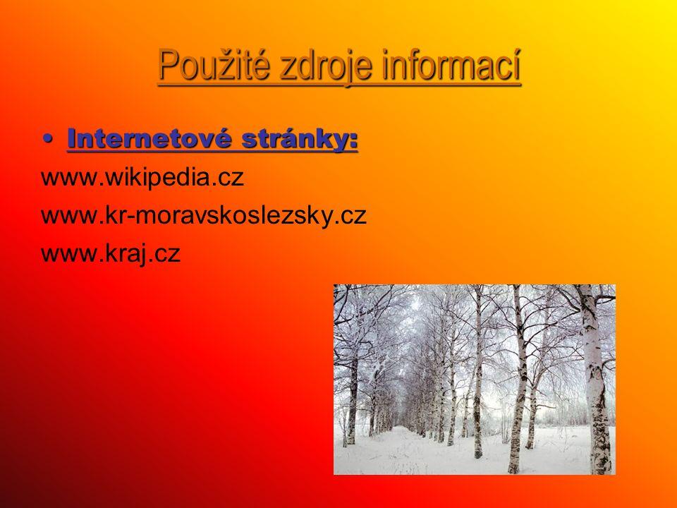 Použité zdroje informací Internetové stránky:Internetové stránky: www.wikipedia.cz www.kr-moravskoslezsky.cz www.kraj.cz