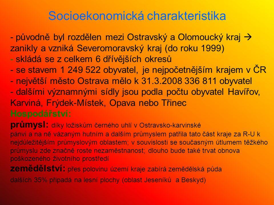 Socioekonomická charakteristika - původně byl rozdělen mezi Ostravský a Olomoucký kraj  zanikly a vzniká Severomoravský kraj (do roku 1999) - skládá