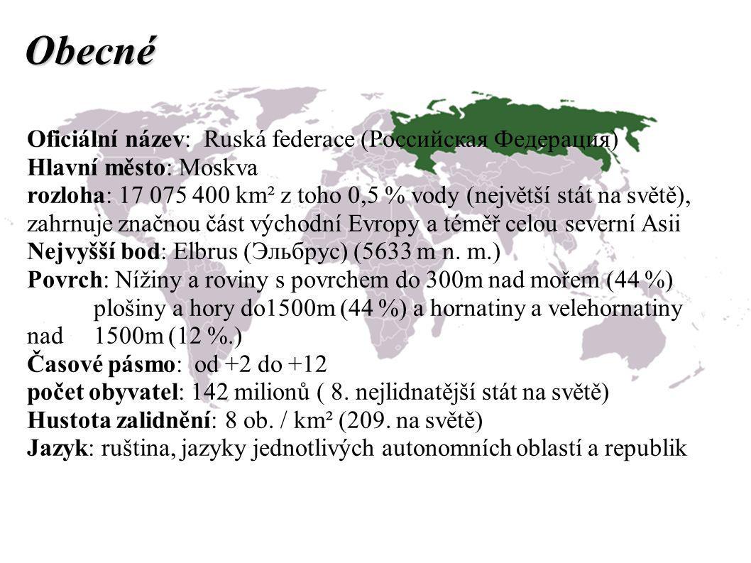 Obecné Oficiální název: Ruská federace (Российская Федерация) Hlavní město: Moskva rozloha: 17 075 400 km² z toho 0,5 % vody (největší stát na světě), zahrnuje značnou část východní Evropy a téměř celou severní Asii Nejvyšší bod: Elbrus (Эльбрус) (5633 m n.