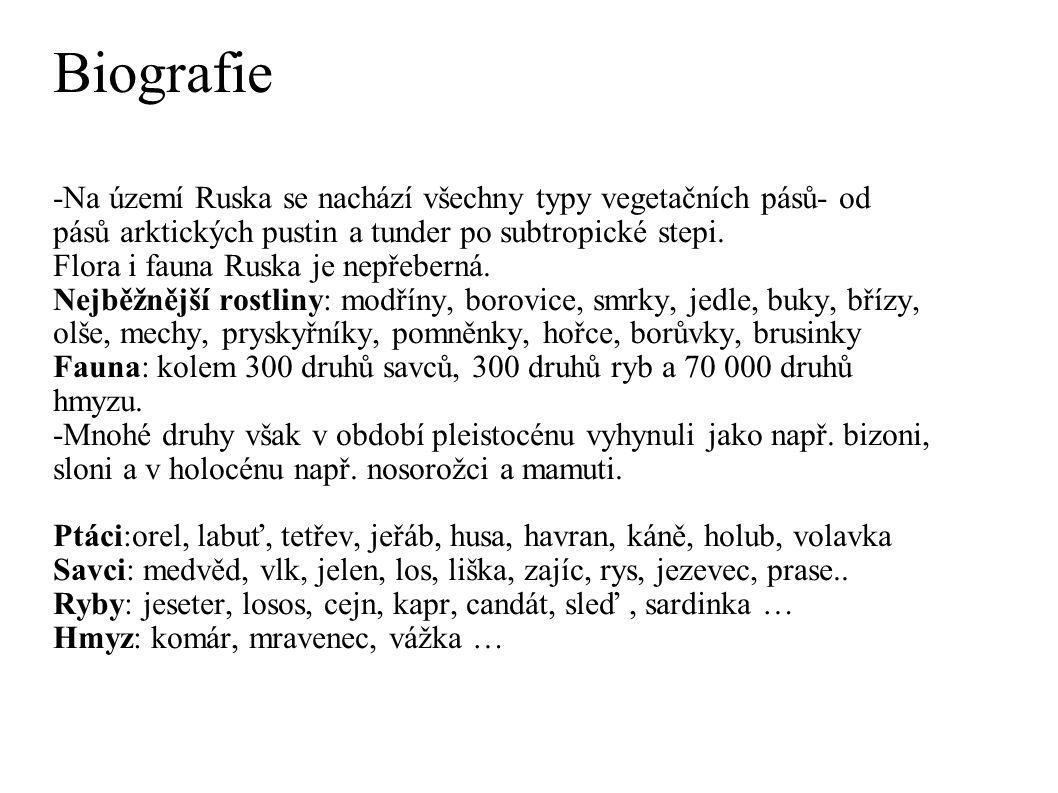 Biografie -Na území Ruska se nachází všechny typy vegetačních pásů- od pásů arktických pustin a tunder po subtropické stepi. Flora i fauna Ruska je ne
