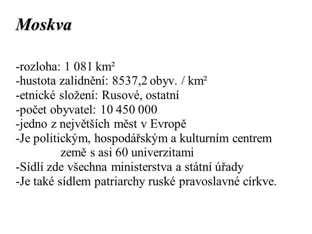 Moskva -rozloha: 1 081 km² -hustota zalidnění: 8537,2 obyv. / km² -etnické složení: Rusové, ostatní -počet obyvatel: 10 450 000 -jedno z největších mě