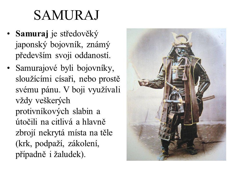 SAMURAJ Samuraj je středověký japonský bojovník, známý především svoji oddaností. Samurajové byli bojovníky, sloužícími císaři, nebo prostě svému pánu